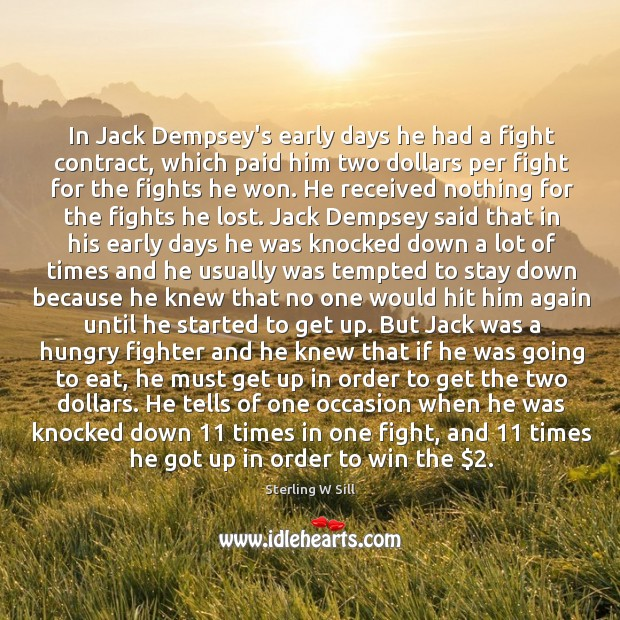 In Jack Dempsey's early days he had a fight contract, which paid Sterling W Sill Picture Quote