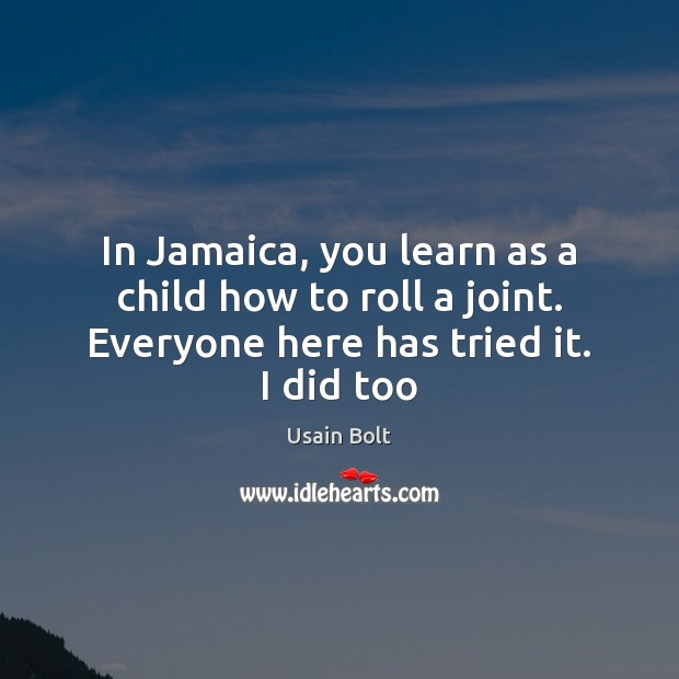 In Jamaica, you learn as a child how to roll a joint. Usain Bolt Picture Quote