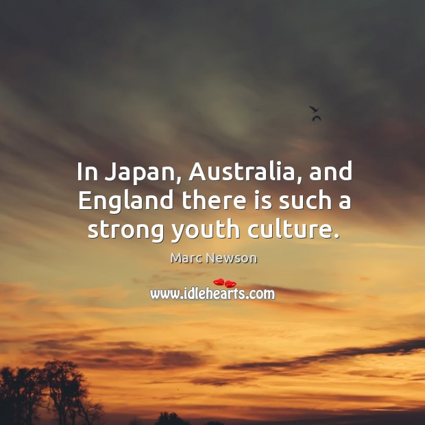 In japan, australia, and england there is such a strong youth culture. Marc Newson Picture Quote