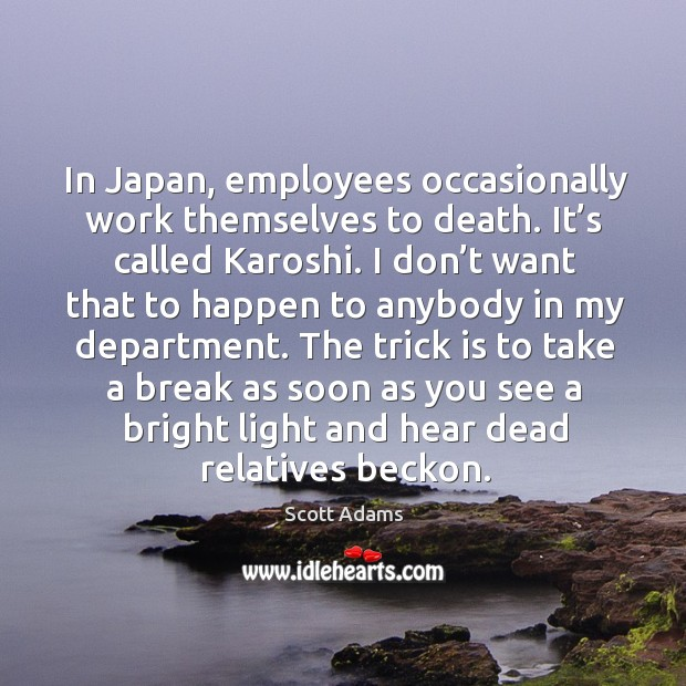In japan, employees occasionally work themselves to death. Image