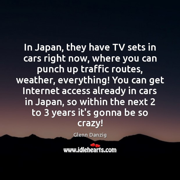 Image, In Japan, they have TV sets in cars right now, where you