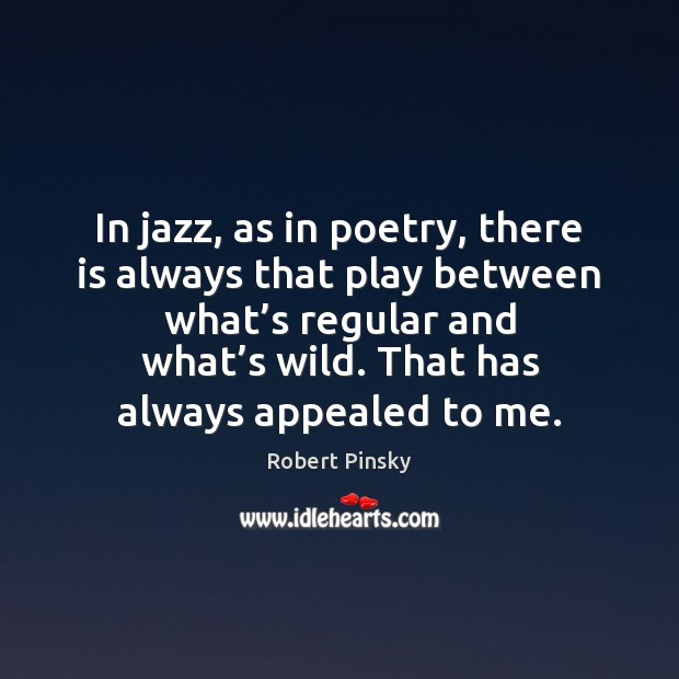 In jazz, as in poetry, there is always that play between what' Image