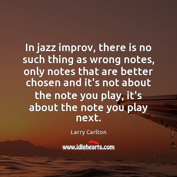In jazz improv, there is no such thing as wrong notes, only Image