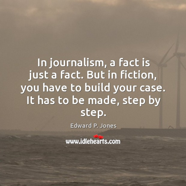 In journalism, a fact is just a fact. But in fiction, you Image