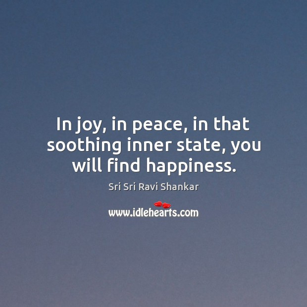 In joy, in peace, in that soothing inner state, you will find happiness. Image