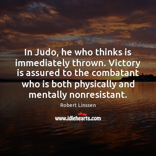 In Judo, he who thinks is immediately thrown. Victory is assured to Victory Quotes Image