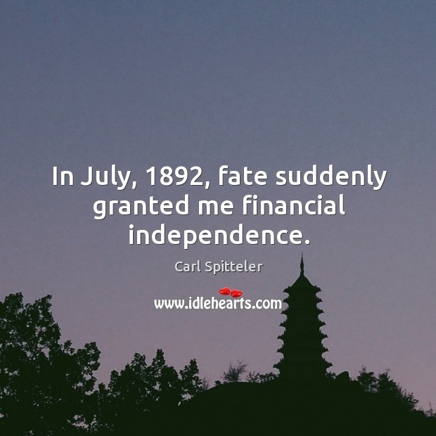 In july, 1892, fate suddenly granted me financial independence. Image