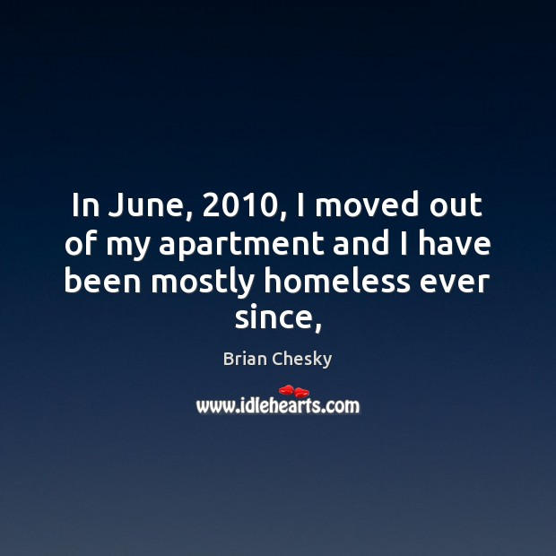 Image, In June, 2010, I moved out of my apartment and I have been mostly homeless ever since,