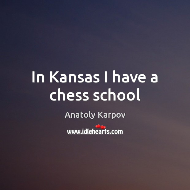 In Kansas I have a chess school Image