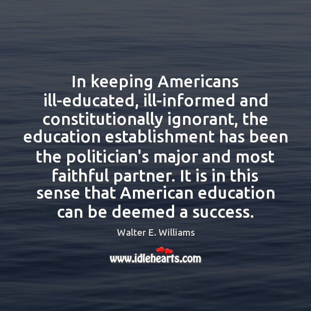 In keeping Americans ill-educated, ill-informed and constitutionally ignorant, the education establishment has Faithful Quotes Image