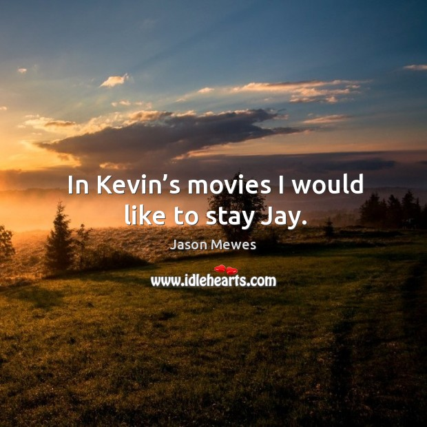 In kevin's movies I would like to stay jay. Image