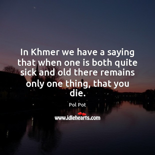 In Khmer we have a saying that when one is both quite Pol Pot Picture Quote