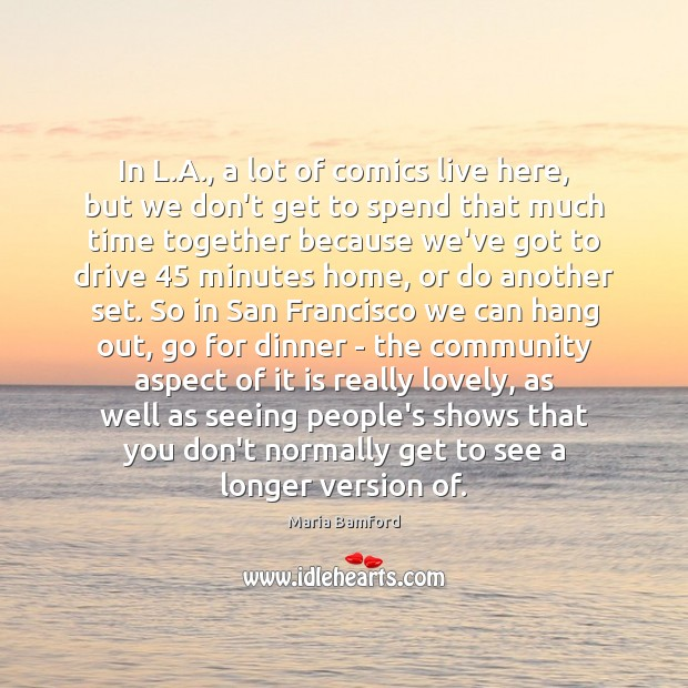 In L.A., a lot of comics live here, but we don't Time Together Quotes Image