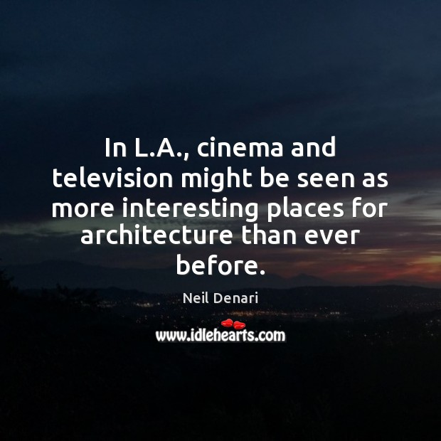 In L.A., cinema and television might be seen as more interesting Image