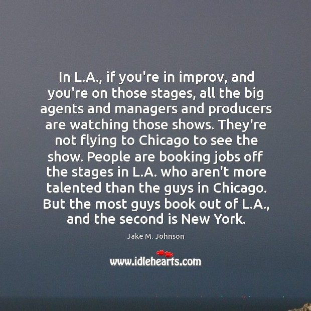 Image, In L.A., if you're in improv, and you're on those stages,