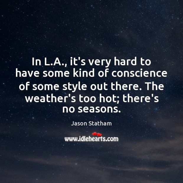 In L.A., it's very hard to have some kind of conscience Jason Statham Picture Quote