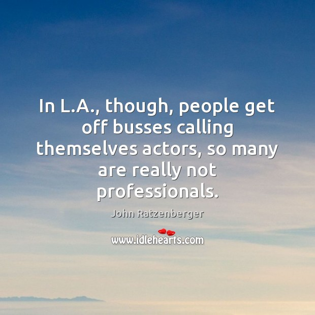 Image, In L.A., though, people get off busses calling themselves actors, so