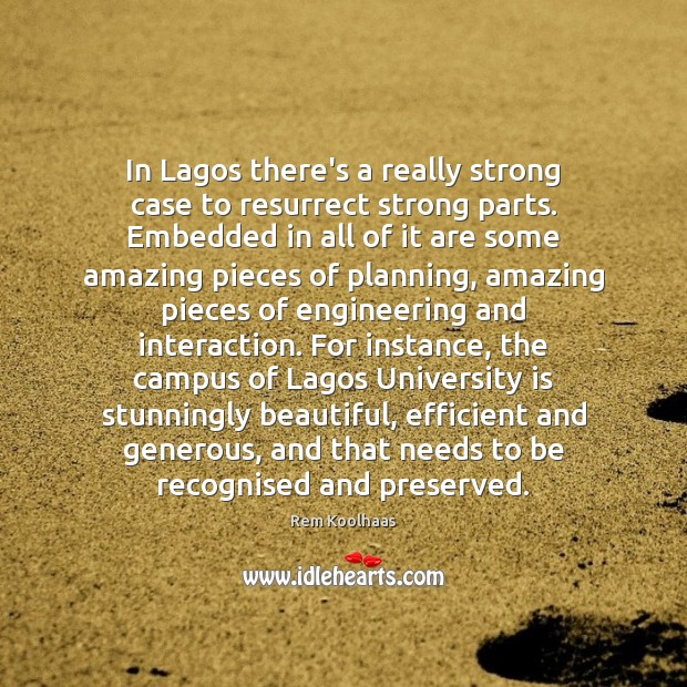 In Lagos there's a really strong case to resurrect strong parts. Embedded Rem Koolhaas Picture Quote