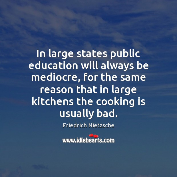 In large states public education will always be mediocre, for the same Cooking Quotes Image