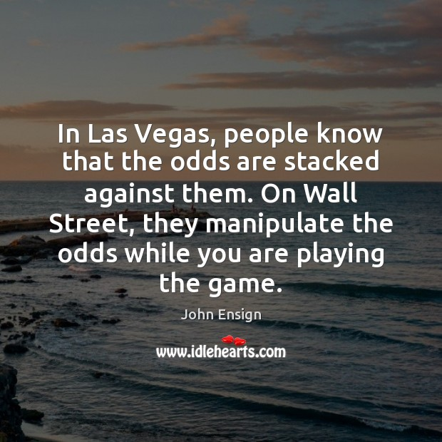 In Las Vegas, people know that the odds are stacked against them. Image