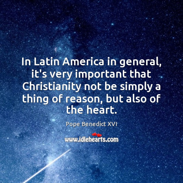 In Latin America in general, it's very important that Christianity not be Pope Benedict XVI Picture Quote