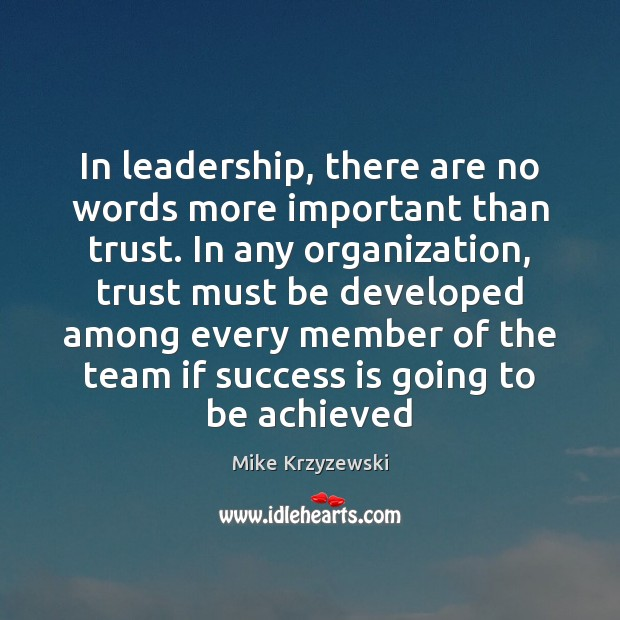 In leadership, there are no words more important than trust. In any Mike Krzyzewski Picture Quote