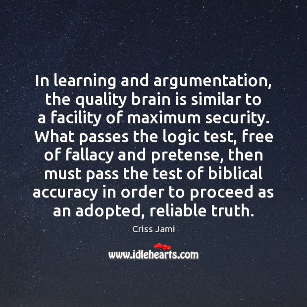 In learning and argumentation, the quality brain is similar to a facility Criss Jami Picture Quote