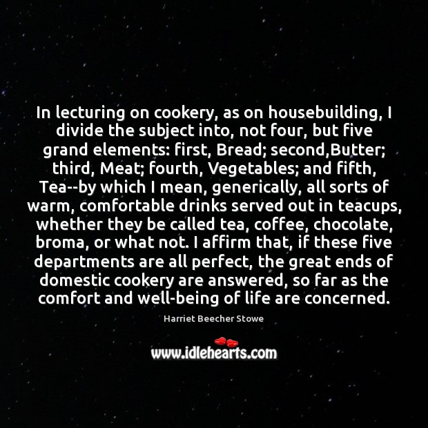 In lecturing on cookery, as on housebuilding, I divide the subject into, Coffee Quotes Image