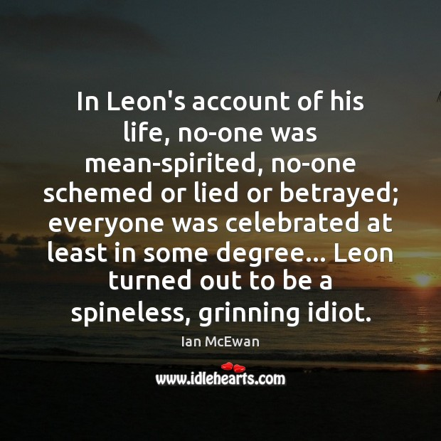 In Leon's account of his life, no-one was mean-spirited, no-one schemed or Image