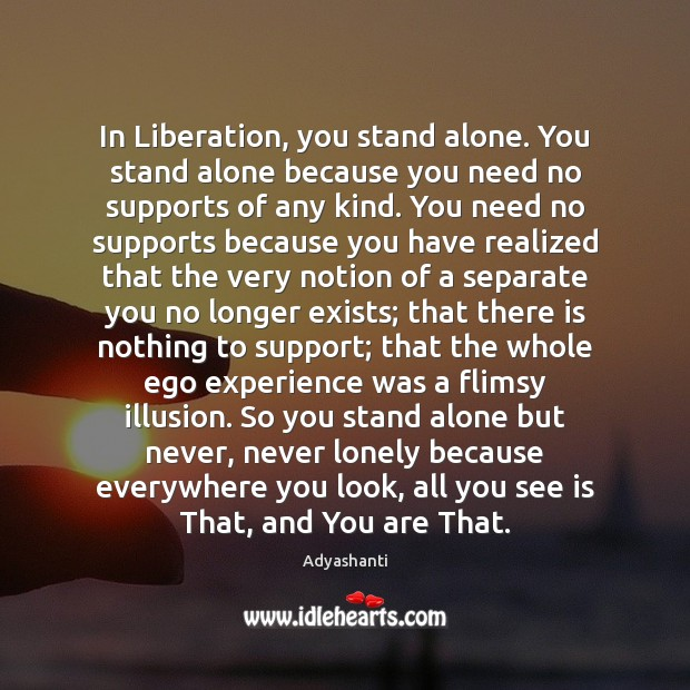 Image, In Liberation, you stand alone. You stand alone because you need no