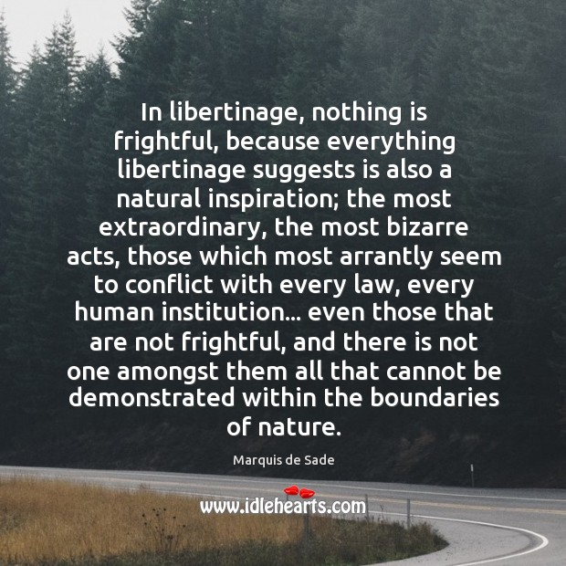 In libertinage, nothing is frightful, because everything libertinage suggests is also a Image