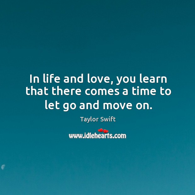In life and love, you learn that there comes a time to let go and move on. Image