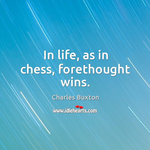 In life, as in chess, forethought wins. Image