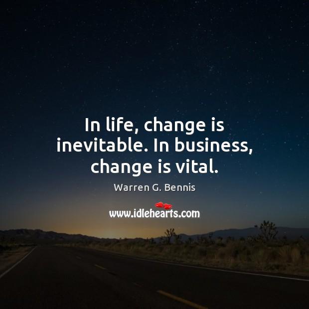 In life, change is inevitable. In business, change is vital. Warren G. Bennis Picture Quote