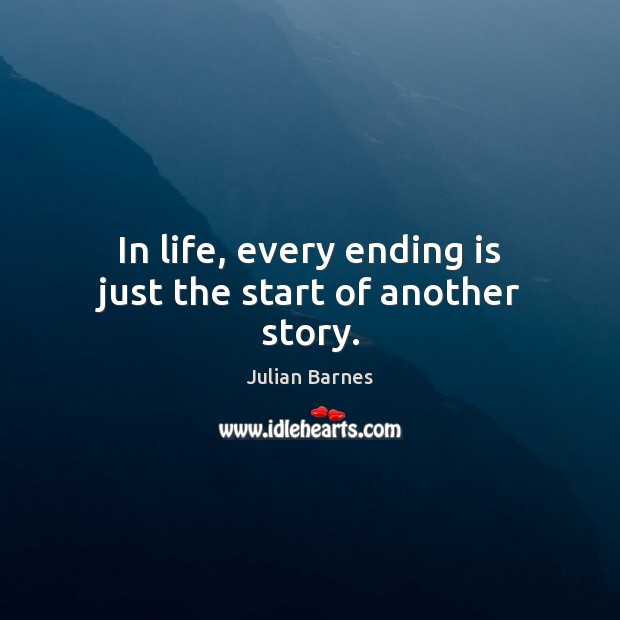 Image, In life, every ending is just the start of another story.