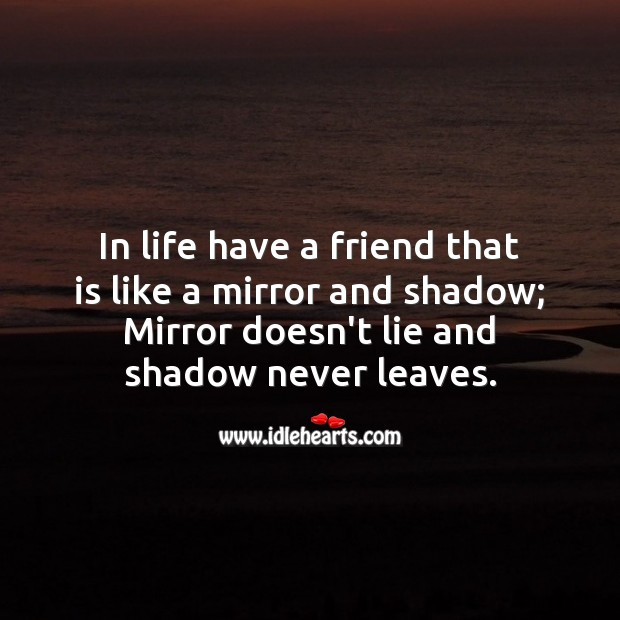 Image, In life have a friend that is like a mirror and shadow.