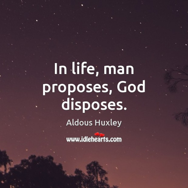 In life, man proposes, God disposes. Image