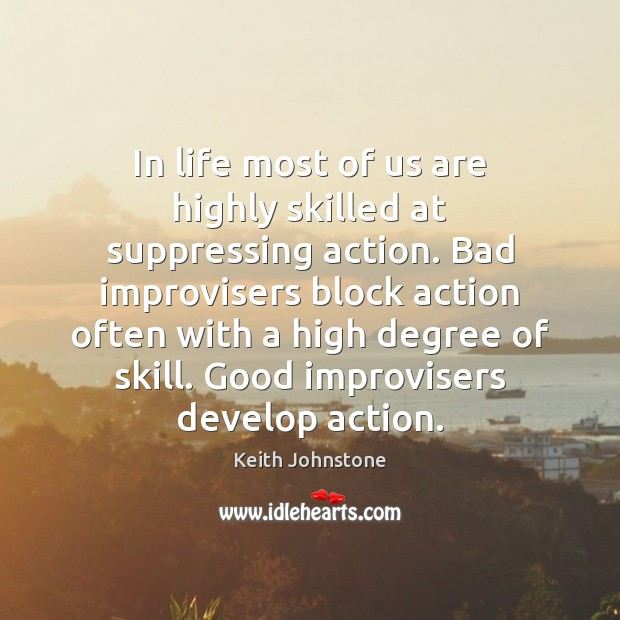 In life most of us are highly skilled at suppressing action. Bad Image