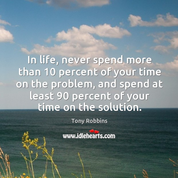 Image, In life, never spend more than 10 percent of your time on the