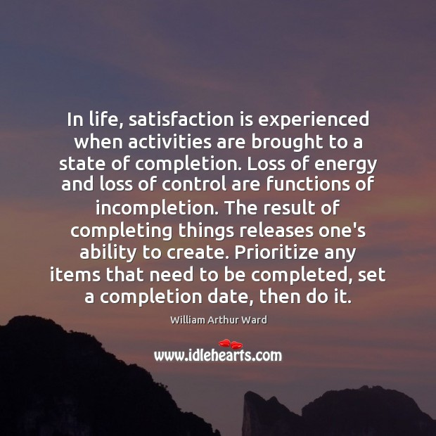 Image, In life, satisfaction is experienced when activities are brought to a state