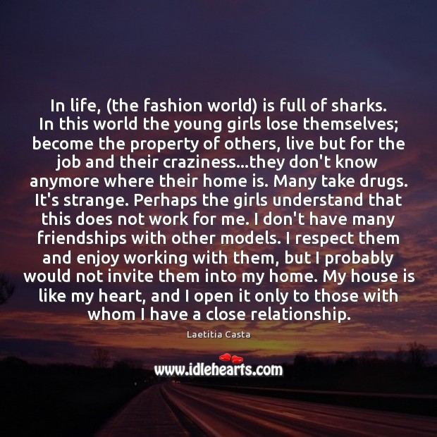 In life, (the fashion world) is full of sharks. In this world Image
