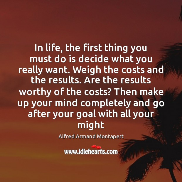 In life, the first thing you must do is decide what you Alfred Armand Montapert Picture Quote