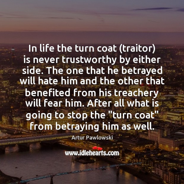 Image, In life the turn coat (traitor) is never trustworthy by either side.