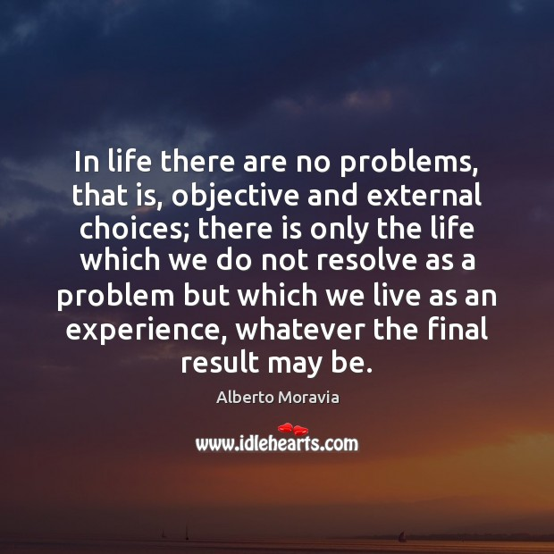 Image, In life there are no problems, that is, objective and external choices;