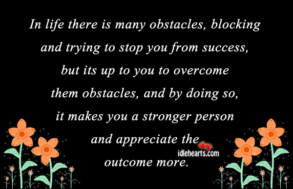 In Life There Is Many obstacles, Blocking….