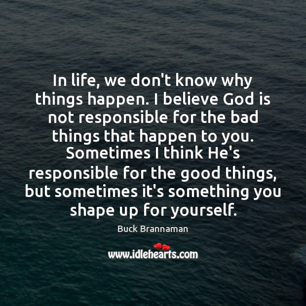 Image, In life, we don't know why things happen. I believe God is