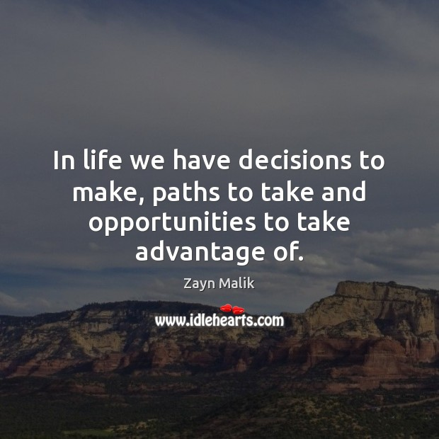 In life we have decisions to make, paths to take and opportunities to take advantage of. Image