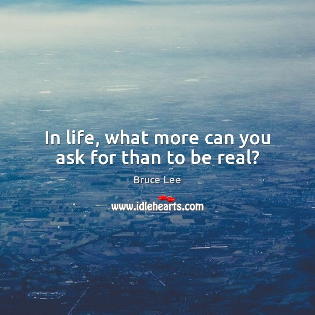 In life, what more can you ask for than to be real? Image