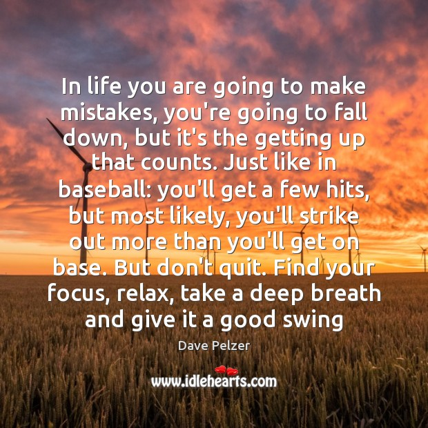 In life you are going to make mistakes, you're going to fall Dave Pelzer Picture Quote