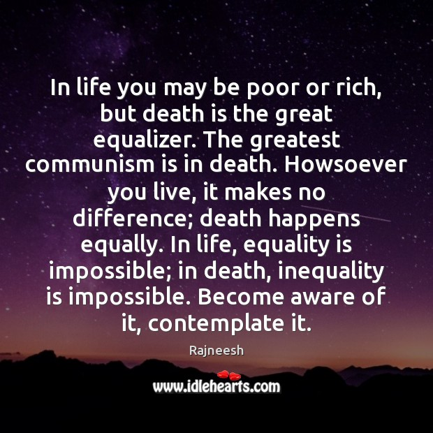 In life you may be poor or rich, but death is the Equality Quotes Image